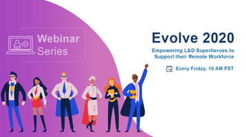 Webinar Series – Evolve 2020 Empowering L&D Superheroes to Support their Remote Workforce